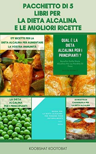 Pacchetto Di 5 Libri Per La Dieta Alcalina E Le Migliori Ricette : Dieta Alcalina Per Perdita Di Peso, Ph, Reflusso Acido, Pulire Il Vostro Corpo, Malattie Degenerative E Aumentare L'energia