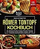Römer Tontopf Kochbuch: Das ultimative Kochbuch mit den 105 besten Rezepten für schonendes Kochen im Römer Tontopf - Gesunde und leckere Gerichte für die schnelle Küche.