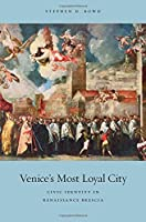 Venice's Most Loyal City: Civic Identity in Renaissance Brescia (I Tatti Studies in Italian Renaissance History)