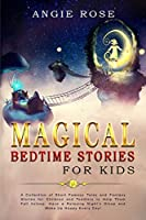 Magical Bedtime Stories For Kids: A Collection of Short Famous Tales and Fantasy Stories for Children and Toddlers to Help Them Fall Asleep, Have a Relaxing Night's Sleep and Wake Up Happy Every Day!
