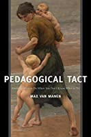 Pedagogical Tact: Knowing What to Do When You Don't Know What to Do (Phenomenology of Practice)