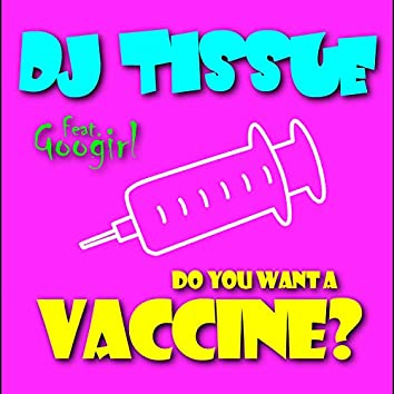 Do You Want A Vaccine? (feat. Googirl)