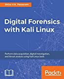 Digital Forensics with Kali Linux: Perform data acquisition, digital investigation, and threat analysis using Kali Linux tools