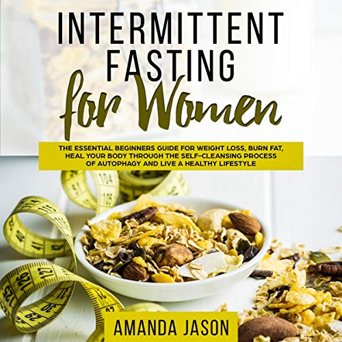 Intermittent Fasting for Women: The Essential Beginners Guide for Weight Loss, Burn Fat, Heal Your Body Through the Self-Cleansing Process of Autophagy and Live a Healthy Lifestyle                   By:                                                                                                                                 Amanda Jason                               Narrated by:                                                                                                                                 Sylvia Rae                      Length: 3 hrs and 2 mins     33 ratings     Overall 4.6