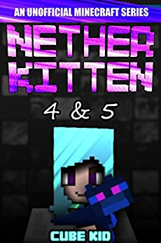 Nether Kitten: Books 4 & 5: (An unofficial Minecraft book) by [Cube Kid]
