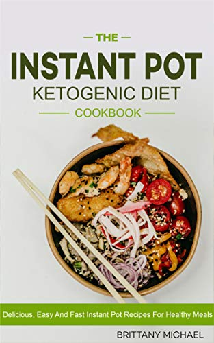 The Instant Pot Ketogenic Diet Cookbook: Delicious, Easy and Fast Instant Pot Recipes for Healthy Meals (English Edition)