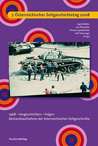 7. Österreichischer Zeitgeschichtetag 2008. 1968 - Vorgeschichten - Folgen. Bestandsaufnahme der österreichischen Zeitgeschichte