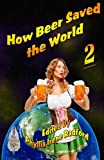 How Beer Saved the World 2: Volume 2