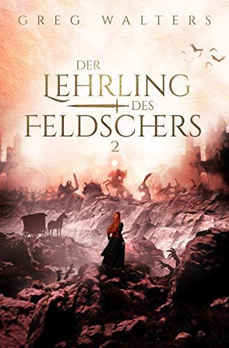 Der Lehrling des Feldschers II (Die Feldscher Chroniken 2/3)
