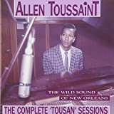 The Wild Sound Of New Orleans: The Complete 'Tousan' Sessions by Allen Toussaint