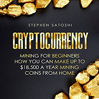Cryptocurrency: Mining for Beginners - How You Can Make up to $18,500 a Year Mining Coins from Home cover art