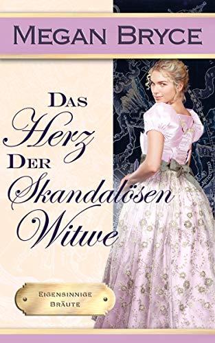 Das Herz der skandalösen Witwe (Eigensinnige Bräute 3)
