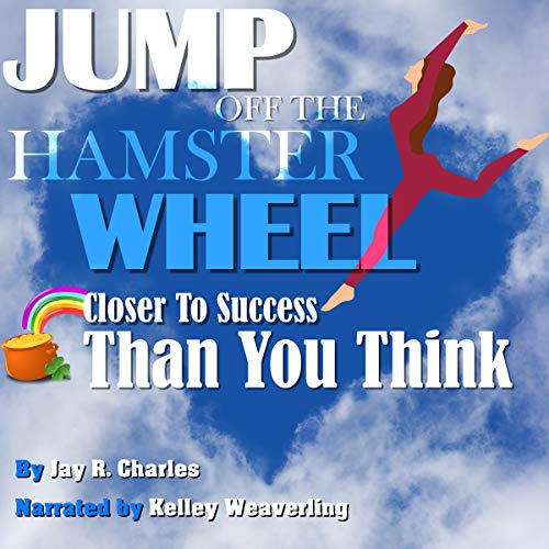 Jump Off the Hamster Wheel: Closer to Success Than You Think audiobook cover art