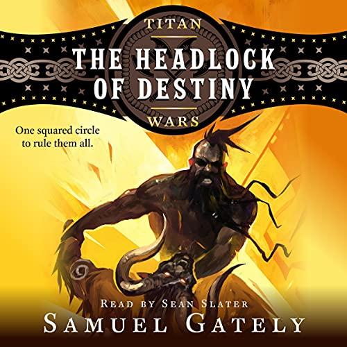 The Headlock of Destiny Audiobook By Samuel Gately cover art