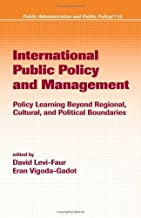 International Public Policy and Management: Policy Learning Beyond Regional, Cultural, and Political Boundaries (Public Administration and Public Policy Book 110)