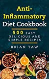 Anti-Inflammatory Diet Cookbook: 500 Easy, Delicious and Simple Recipes (Delicious Dieting Cookbooks Book 4)