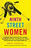 Ninth Street Women: Lee Krasner, Elaine de Kooning, Grace Hartigan, Joan Mitchell, and Helen Frankenthaler: Five Painters and the Movement That Changed Modern Art - Mary Gabriel