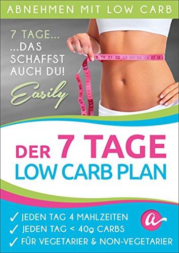 Der 7 Tage Low Carb Plan: Jeden Tag 4 Mahlzeiten, Jeden Tag weniger als 40g Kohlenhydrate, Jedes Rezept mit Vegetarischer Variante