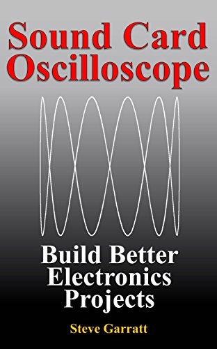 Sound Card Oscilloscope: Build Better Electronics Projects (DIY Electronics Book 1) (English Edition)