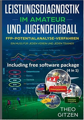 Das FFP Potentialanalyseverfahren: Das Team- und Spieleroptimierungsverfahren für Amateur- und Jugendtrainer (Leistungsdiagnostik im Amateur- und Jugendfußball)