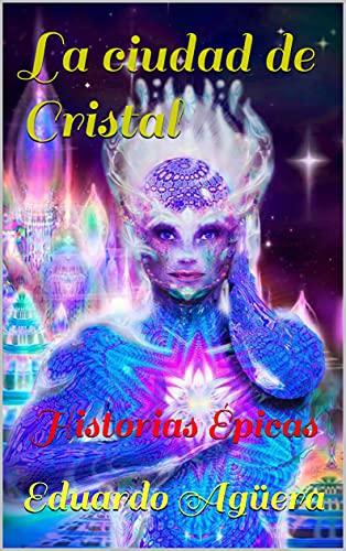 La ciudad de Cristal: Historias Épicas (Historias Épicas, la Ciudad de Cristal nº 6)
