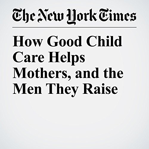 How Good Child Care Helps Mothers, and the Men They Raise copertina