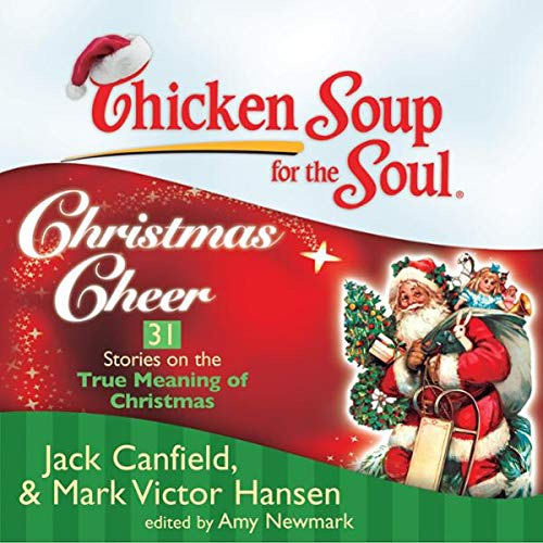 Chicken Soup for the Soul: Christmas Cheer - 31 Stories on the True Meaning of Christmas audiobook cover art