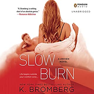 Slow Burn     A Driven Novel              By:                                                                                                                                 K. Bromberg                               Narrated by:                                                                                                                                 Kelly Ashton,                                                                                        Abel Cantwell                      Length: 14 hrs and 5 mins     587 ratings     Overall 4.5