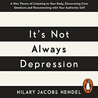 It's Not Always Depression     A New Theory of Listening to Your Body, Discovering Core Emotions and Reconnecting with Your Authentic Self              By:                                                                                                                                 Hilary Jacobs Hendel                               Narrated by:                                                                                                                                 Cassandra Campbell                      Length: 8 hrs and 15 mins     11 ratings     Overall 4.9