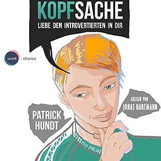 Kopfsache     Liebe den Introvertierten in dir              Autor:                                                                                                                                 Patrick Hundt                               Sprecher:                                                                                                                                 Jonas Hartmann                      Spieldauer: 5 Std. und 31 Min.     12 Bewertungen     Gesamt 4,8