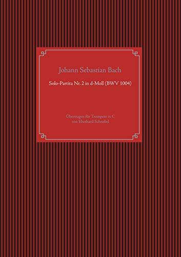 Solo-Partita Nr. 2 in d-Moll (BWV 1004): Übertragen für Trompete in C von Eberhard Schnebel (Brass Unfamiliar)