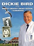 Dickie Bird: At the World's Greatest Cricket Festival in Scarborough
