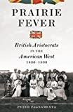 Prairie Fever: British Aristocrats in the American West 1830-1890 (Hardcover)