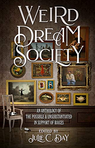 Weird Dream Society: An Anthology of the Possible Unsubstantiated in Support of RAICES (English Edition)