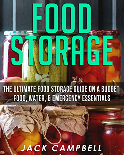 Food Storage: The Ultimate Food Storage Guide on a Budget - Food, Water & Emergency Essentials (Prepper, Homesteading) (English Edition)