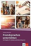 Fremdsprachen unterrichten: Ein Ratgeber für Studium und Unterrichtspraxis