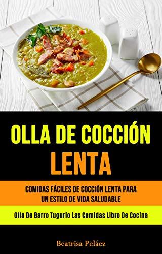 olla de cocción lenta: Comidas Fáciles De Cocción Lenta Para Un Estilo De Vida Saludable (Olla De Barro Tugurio Las Comidas Libro De Cocina)