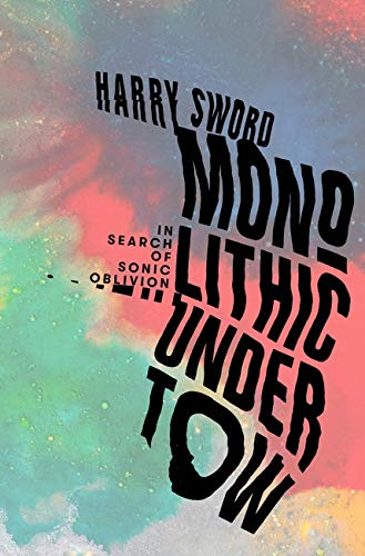 Monolithic Undertow: In Search of Sonic Oblivion (English Edition)