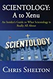 Scientology: A to Xenu: An Insider's Guide to What Scientology is All About - Chris Shelton