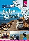 Reise Know-How Roadtrip Handbuch Balkan-Halbinsel : Routen, Stellplätze und Infos für die große Tour in den Südosten Europas (Reiseführer)