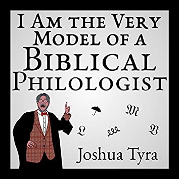 I Am the Very Model of a Biblical Philologist