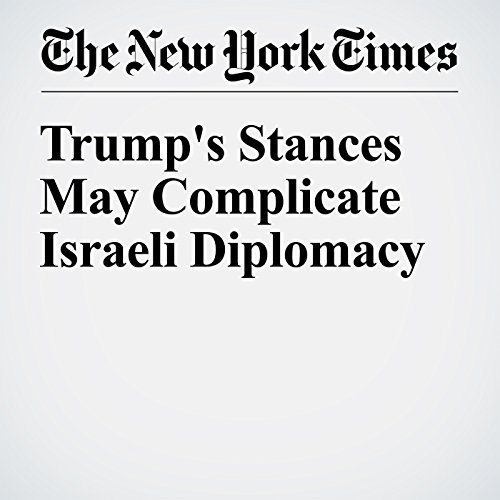 Trump's Stances May Complicate Israeli Diplomacy cover art