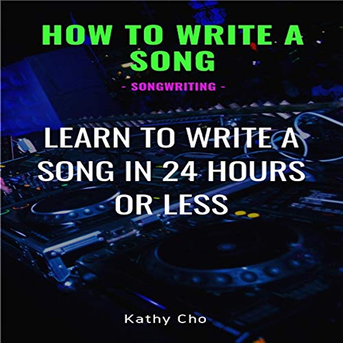 How to Write a Song: Songwriting: Learn to Write a Song in 24 Hours or Less audiobook cover art