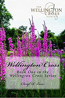 Wellington Cross (Wellington Cross Series Book 1) by [Cheryl R. Lane]