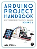 Arduino Project Handbook, Volume II: 25 More Practical Projects to Get You Started