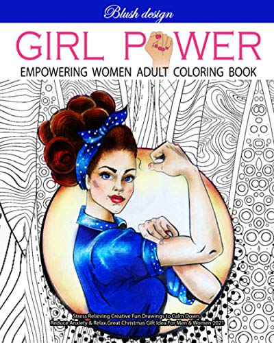 Girl Power: Empowering Women Adult Coloring Book (Stress Relieving Creative Fun Drawings to Calm Down, Reduce Anxiety & Relax.Great Christmas Gift Idea For Men & Women 2020-2021)