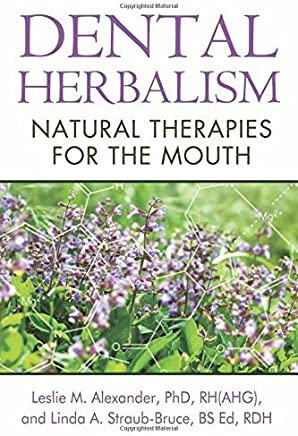 Dental Herbalism: Natural Therapies for the Mouth by Leslie M. Alexander Ph.D. RH(AHG) Linda A. Straub-Bruce BS Ed RDH(2014-06-30)