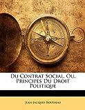 Du Contrat Social, Ou, Principes Du Droit Politique - Nabu Press - 22/02/2010