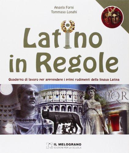 Latino in regole. Quaderno di lavoro per apprendere i primi rudimenti della lingua latina