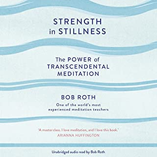 Strength in Stillness     The Power of Transcendental Meditation              By:                                                                                                                                 Bob Roth                               Narrated by:                                                                                                                                 Bob Roth                      Length: 4 hrs and 34 mins     56 ratings     Overall 3.6